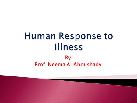 By Prof. Neema A. Aboushady 1.  At the end of this lecture the student will be able to:  Identify the stages of illness &the role of the nurse during.