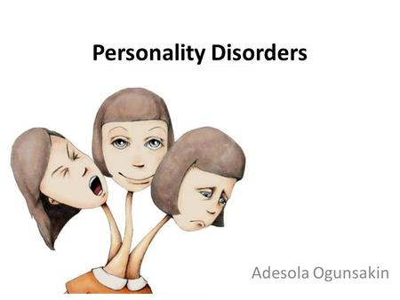 Personality Disorders Adesola Ogunsakin. Personality Disorders? Inflexible, maladaptive and rigidly pervasive pattern of behavior causing subjective distress.