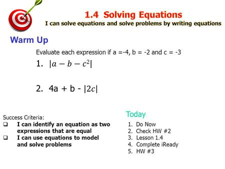 Success Criteria:  I can identify an equation as two expressions that are equal  I can use equations to model and solve problems Warm Up 1. Do Now 2.