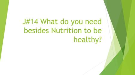 J#14 What do you need besides Nutrition to be healthy?