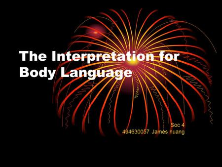 The Interpretation for Body Language Soc 4 494630057 James huang.