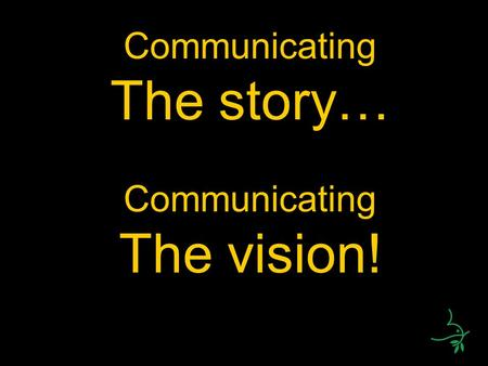 Communicating The story… Communicating The vision!