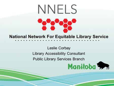 ............................... National Network For Equitable Library Service Leslie Corbay Library Accessibility Consultant Public Library Services Branch.