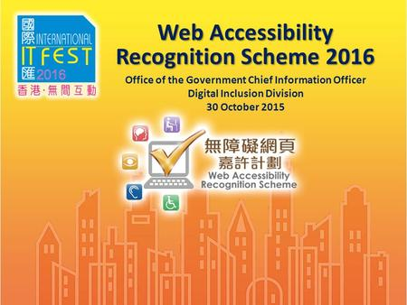 1 Web Accessibility Recognition Scheme 2016 Office of the Government Chief Information Officer Digital Inclusion Division 30 October 2015.