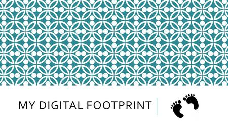 MY DIGITAL FOOTPRINT. WHAT IS A DIGITAL FOOTPRINT? Each time you log onto social media, you leave a trail behind you, mostly based on what you search.