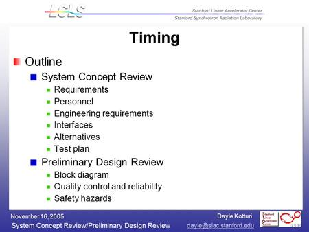 Dayle Kotturi System Concept Review/Preliminary Design Review November 16, 2005 Timing Outline System Concept Review Requirements.
