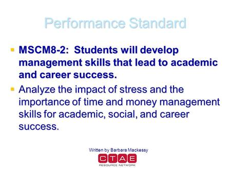 Performance Standard  MSCM8-2: Students will develop management skills that lead to academic and career success.  Analyze the impact of stress and the.