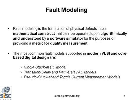 Fault modeling is the translation of physical defects into a mathematical construct that can be operated upon algorithmically and.