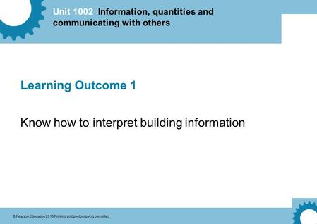 Unit 1002 Information, quantities and communicating with others © Pearson Education 2010 Printing and photocopying permitted Learning Outcome 1 Know how.