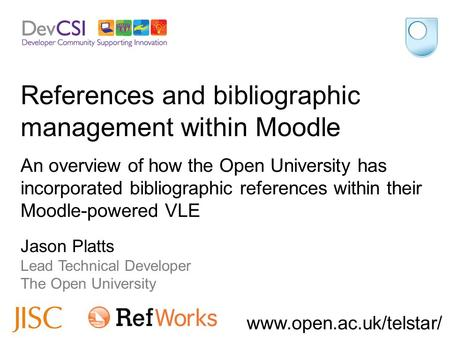Www.open.ac.uk/telstar/ Jason Platts Lead Technical Developer The Open University An overview of how the Open University has incorporated bibliographic.