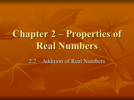Chapter 2 – Properties of Real Numbers 2.2 – Addition of Real Numbers.