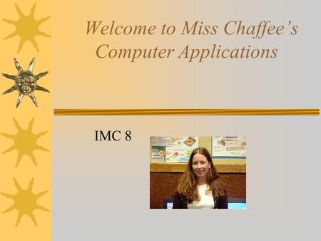 Welcome to Miss Chaffee's Computer Applications IMC 8.