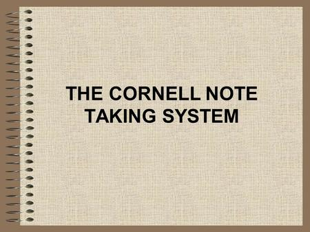 THE CORNELL NOTE TAKING SYSTEM. Step #1: Prepare Recall Column --2 Inches-- Put ideas down (after lecture) into words/visuals. Record Column --6 Inches--