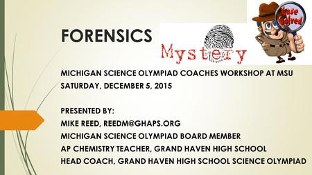 FORENSICS MICHIGAN SCIENCE OLYMPIAD COACHES WORKSHOP AT MSU
