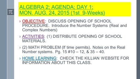 <strong>ALGEBRA</strong> 2; AGENDA; DAY 1; MON. AUG. 24, 2015 (1st 9-Weeks) ›OBJECTIVE: DISCUSS OPENING OF SCHOOL PROCEDURE. Introduce the Number Systems (Real <strong>and</strong> Complex.