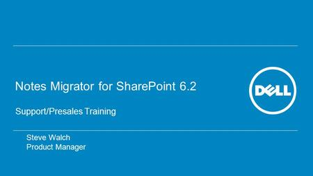 Notes Migrator for SharePoint 6.2 Support/Presales Training Steve Walch Product Manager.