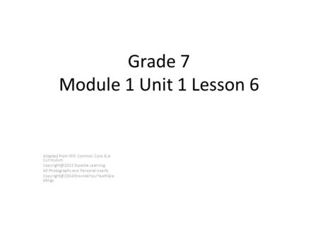 Grade 7 Module 1 Unit 1 Lesson 6 Adapted from NYS Common Core ELA Curriculum Expedia Learning All Photographs and Personal Inserts