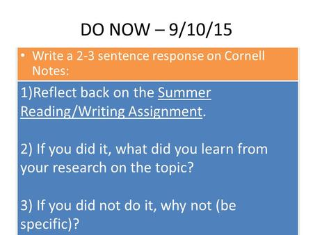 DO NOW – 9/10/15 Write a 2-3 sentence response on Cornell Notes: 1)Reflect back on the Summer Reading/Writing Assignment. 2) If you did it, what did you.