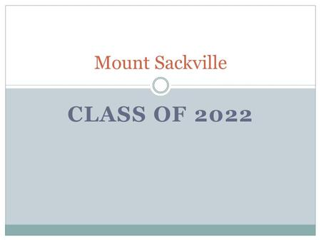 CLASS OF 2022 Mount Sackville. Welcome Introduction to school Introduction to our curriculum Practical information re: uniforms, books etc.