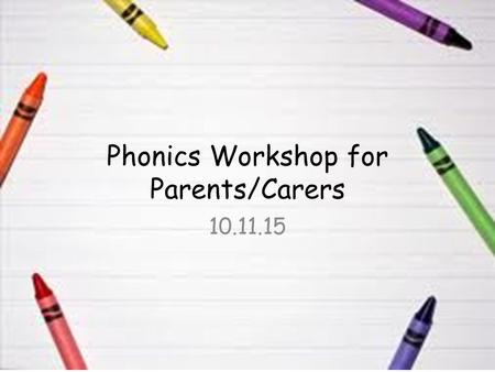 Phonics Workshop for Parents/Carers 10.11.15 Aims Explain what is involved in the teaching of phonics at Stewart Fleming Primary School To share and.