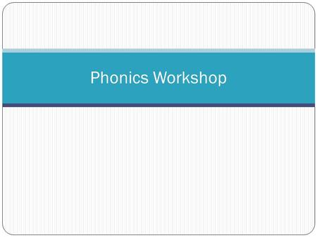 Phonics Workshop. Welcome! What is phonics? 'Phonics is the method of teaching reading which focuses on the relationship between sound(phonemes) and letters.