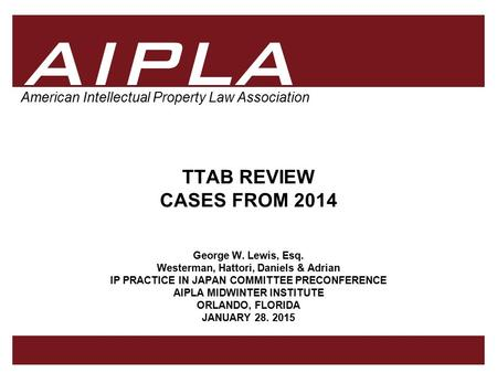1 1 AIPLA Firm Logo American Intellectual Property Law Association TTAB REVIEW CASES FROM 2014 George W. Lewis, Esq. Westerman, Hattori, Daniels & Adrian.