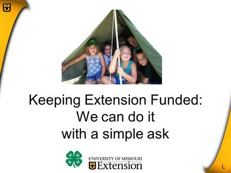 Keeping Extension Funded: We can do it with a simple ask L.