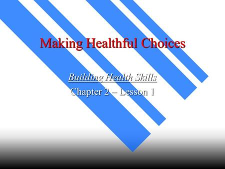 Making Healthful Choices Building Health Skills Chapter 2 – Lesson 1.