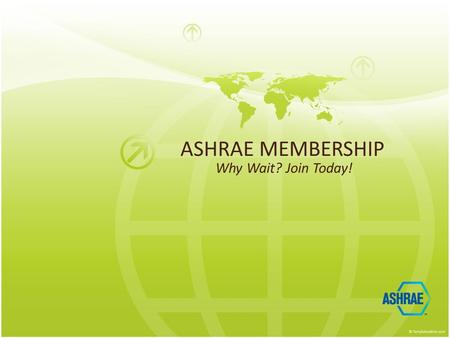 ASHRAE MEMBERSHIP Why Wait? Join Today!. Why Join ASHRAE? Access to the latest and best technical information for the built environment Professional development.