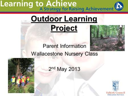 Outdoor Learning Project Parent Information Wallacestone Nursery Class 2 nd May 2013.