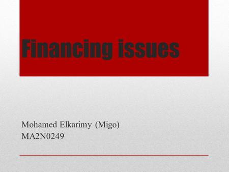 Financing issues Mohamed Elkarimy (Migo) MA2N0249.
