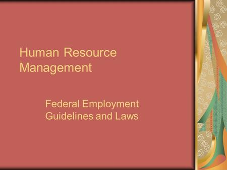 Human Resource Management Federal Employment Guidelines and Laws.