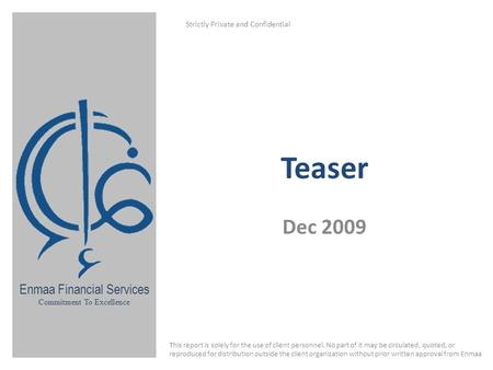 Enmaa Financial Services Commitment To Excellence Teaser Dec 2009 Strictly Private and Confidential This report is solely for the use of client personnel.