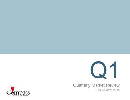 Q1 Quarterly Market Review First Quarter 2015. Quarterly Market Review First Quarter 2015 Overview: Market Summary World Stock Market Performance World.
