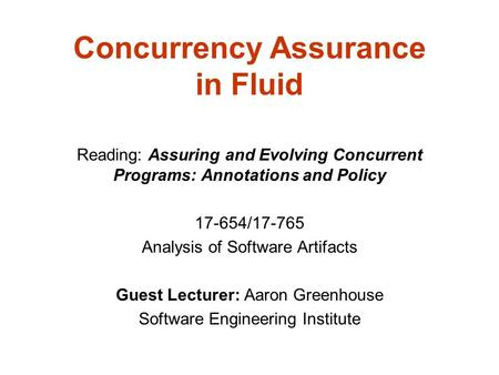 Concurrency Assurance in Fluid Reading: Assuring and Evolving Concurrent Programs: Annotations and Policy 17-654/17-765 Analysis of Software Artifacts.