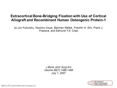Extracortical Bone-Bridging Fixation with Use of Cortical Allograft and Recombinant Human Osteogenic Protein-1 by Jun Fukuroku, Nozomu Inoue, Bahman Rafiee,