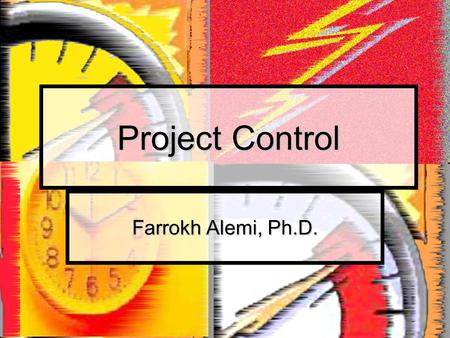 Project Control Farrokh Alemi, Ph.D.. Course on Project Management Purpose Monitor progress Monitor progress Corrective action Corrective action.
