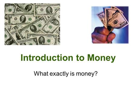 Introduction to Money What exactly is money?. MONEY Money- anything used to facilitate the exchange of goods & services between buyers and sellers.