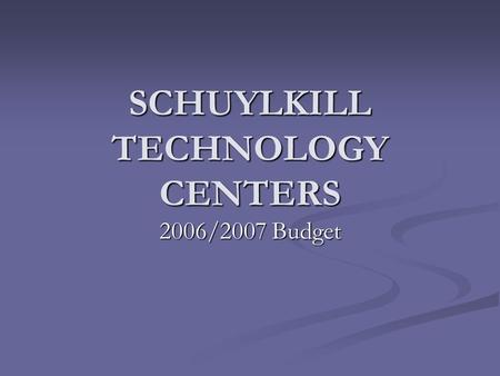 SCHUYLKILL TECHNOLOGY CENTERS 2006/2007 Budget. Mission Statement The Schuylkill Intermediate Unit, in collaboration with school entities, community agencies,