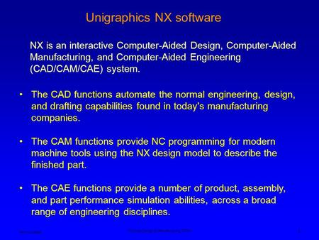 Ken Youssefi Product Design & Manufacturing, PDM I 1 The CAD functions automate the normal engineering, design, and drafting capabilities found in today's.