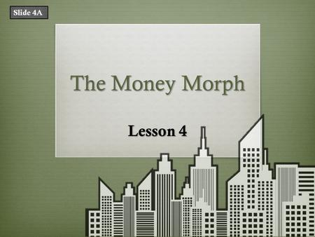 The Money Morph Lesson 4 Slide 4A. What Does That Mean? TermDefinition central bankalso known as a reserve bank or monetary authority; the institution.