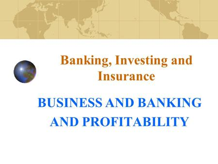 Banking, Investing and Insurance BUSINESS AND BANKING AND PROFITABILITY.