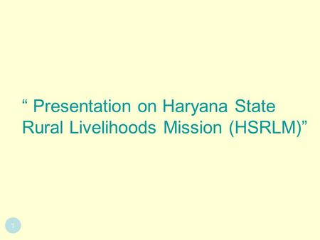 "1 "" Presentation on Haryana State Rural Livelihoods Mission (HSRLM)"""