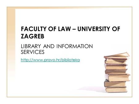 FACULTY OF LAW – UNIVERSITY OF ZAGREB LIBRARY AND INFORMATION SERVICES