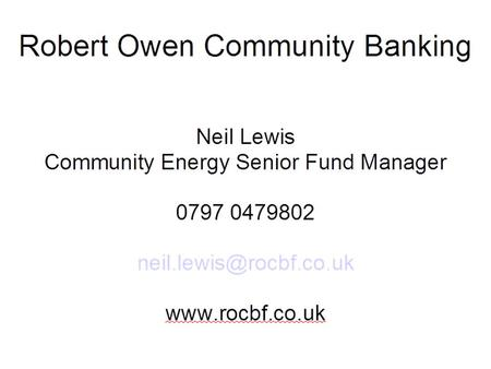 17/12/2015 The Community Energy Fund. ROCBF in conjunction with Community Energy Wales have secured funding from The Big Lottery Fund to support communities.