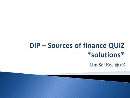Lim Sei cK.  Matching exercise to test your understanding of the various sources of finance.