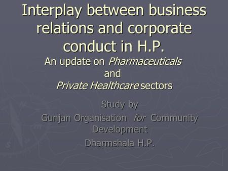 Interplay between business relations and corporate conduct in H.P. An update on Pharmaceuticals and Private Healthcare sectors Study by Gunjan Organisation.
