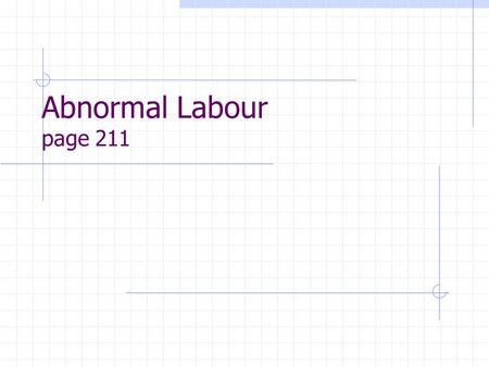 Abnormal Labour page 211. Normal labour 3 elements : expulsive force birth canal fetus.