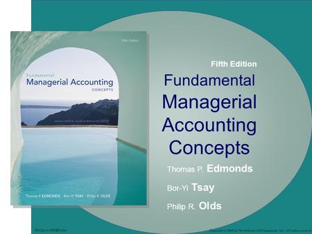 Fundamental Managerial Accounting Concepts Thomas P. Edmonds Bor-Yi Tsay Philip R. Olds Copyright © 2009 by The McGraw-Hill Companies, Inc. All rights.