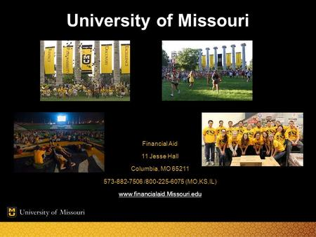 University of Missouri Financial Aid 11 Jesse Hall Columbia, MO 65211 573-882-7506 /800-225-6075 (MO,KS,IL) www.financialaid.Missouri.edu.